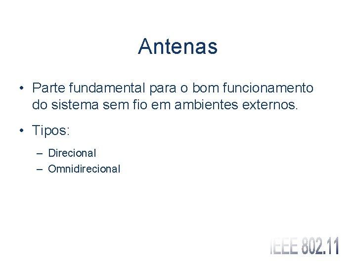 Antenas • Parte fundamental para o bom funcionamento do sistema sem fio em ambientes