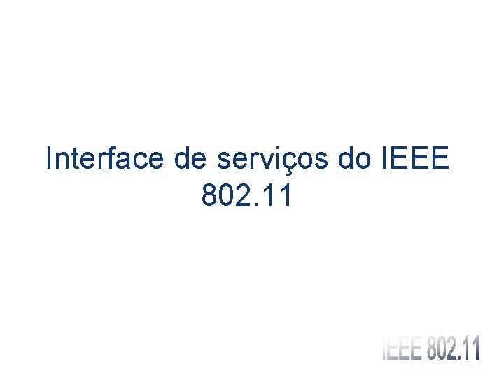 Interface de serviços do IEEE 802. 11
