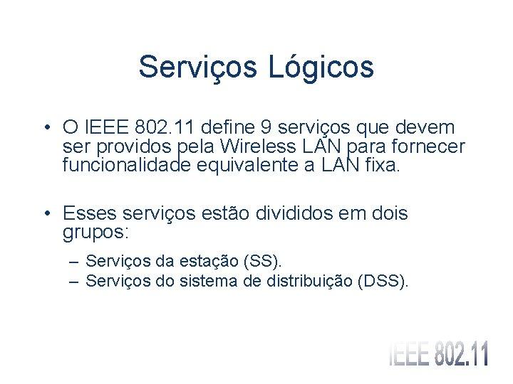 Serviços Lógicos • O IEEE 802. 11 define 9 serviços que devem ser providos
