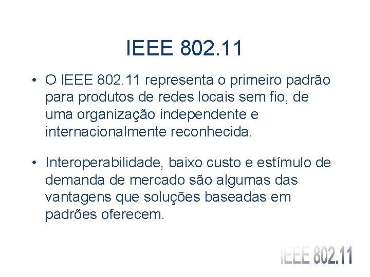 IEEE 802. 11 • O IEEE 802. 11 representa o primeiro padrão para produtos