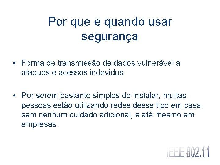 Por que e quando usar segurança • Forma de transmissão de dados vulnerável a