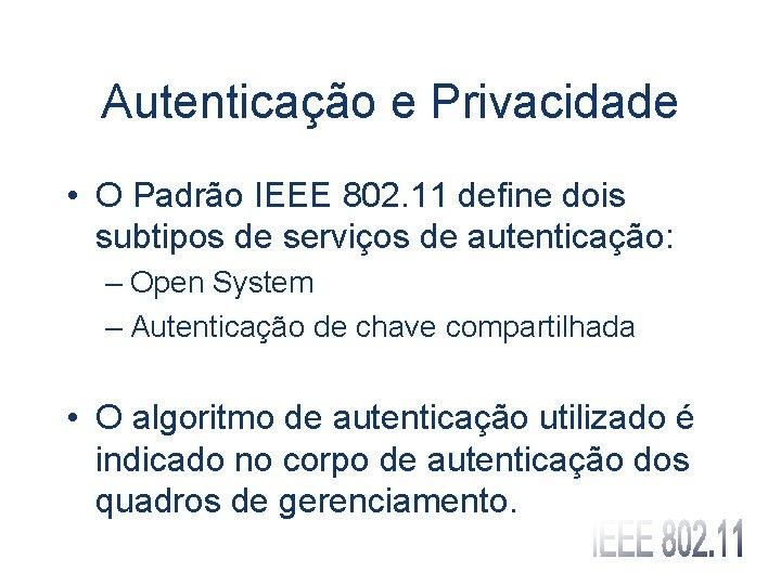 Autenticação e Privacidade • O Padrão IEEE 802. 11 define dois subtipos de serviços