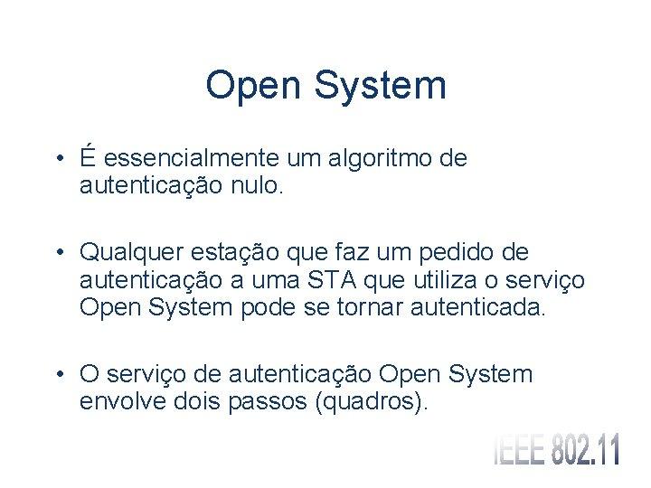 Open System • É essencialmente um algoritmo de autenticação nulo. • Qualquer estação que
