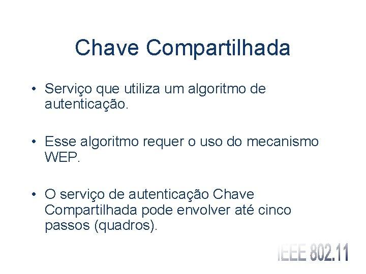 Chave Compartilhada • Serviço que utiliza um algoritmo de autenticação. • Esse algoritmo requer