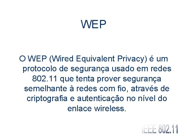 WEP O WEP (Wired Equivalent Privacy) é um protocolo de segurança usado em redes