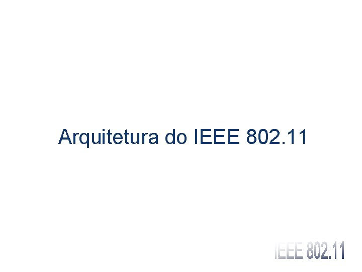 Arquitetura do IEEE 802. 11