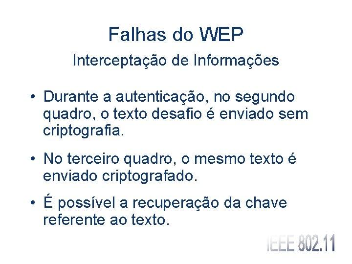 Falhas do WEP Interceptação de Informações • Durante a autenticação, no segundo quadro, o