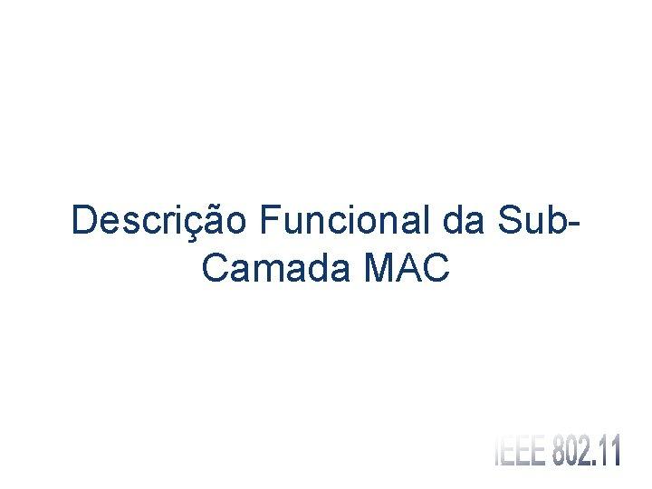 Descrição Funcional da Sub. Camada MAC