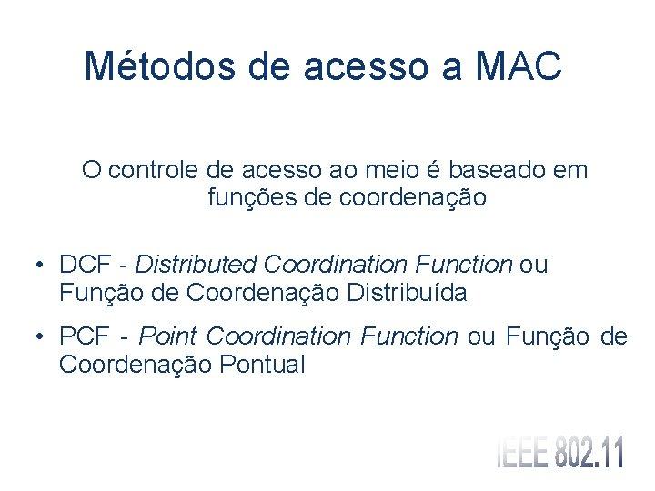 Métodos de acesso a MAC O controle de acesso ao meio é baseado em