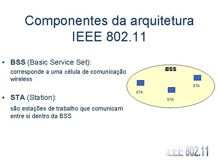 Componentes da arquitetura IEEE 802. 11 • BSS (Basic Service Set): BSS corresponde a