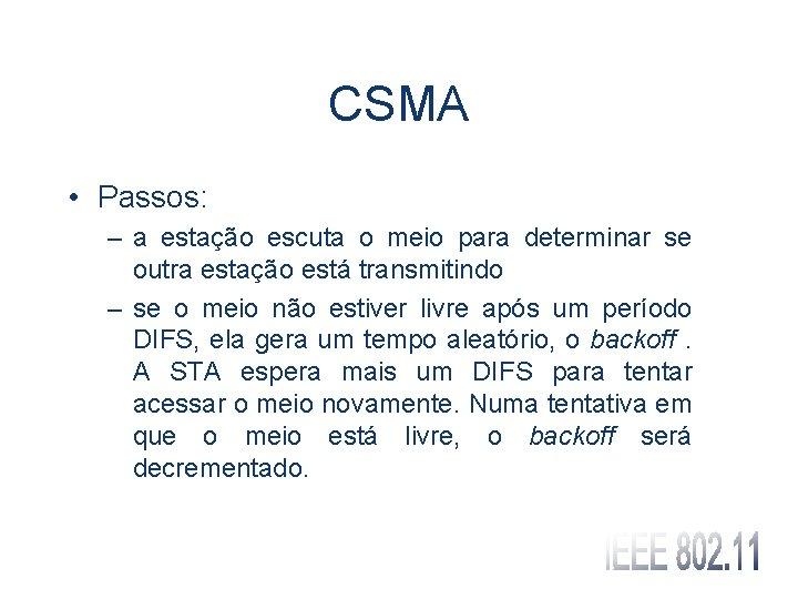 CSMA • Passos: – a estação escuta o meio para determinar se outra estação