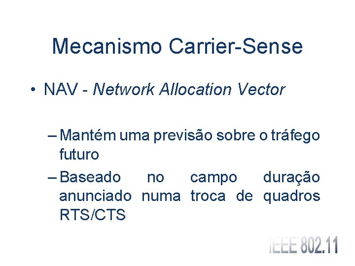 Mecanismo Carrier-Sense • NAV - Network Allocation Vector – Mantém uma previsão sobre o