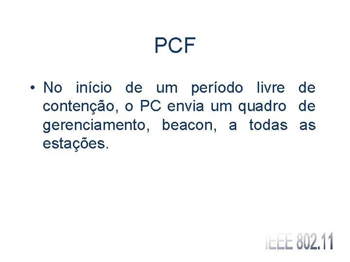 PCF • No início de um período livre de contenção, o PC envia um
