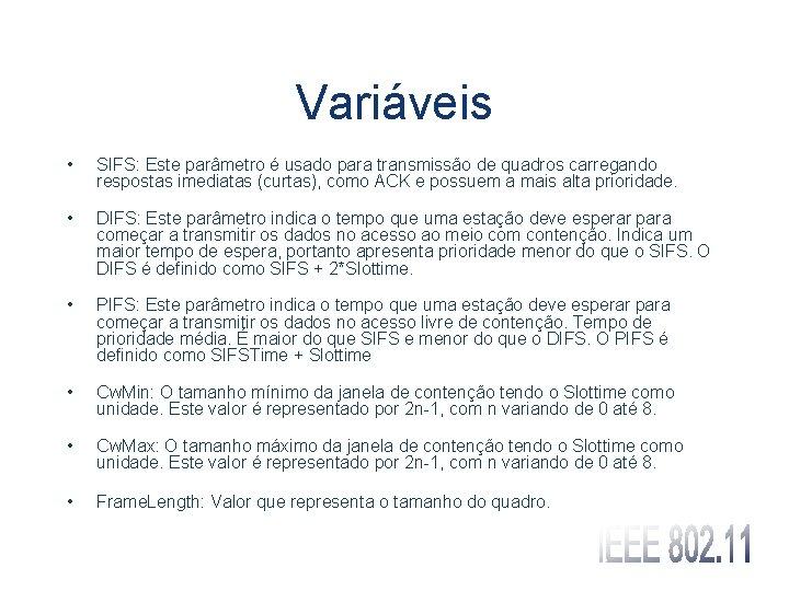 Variáveis • SIFS: Este parâmetro é usado para transmissão de quadros carregando respostas imediatas
