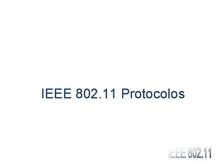 IEEE 802. 11 Protocolos