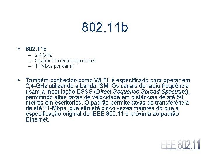 802. 11 b • 802. 11 b – 2. 4 GHz – 3 canais