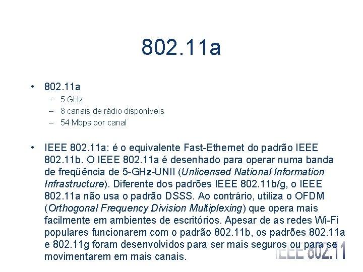 802. 11 a • 802. 11 a – 5 GHz – 8 canais de