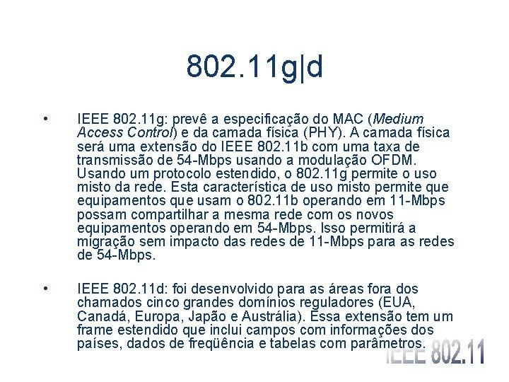 802. 11 g|d • IEEE 802. 11 g: prevê a especificação do MAC (Medium