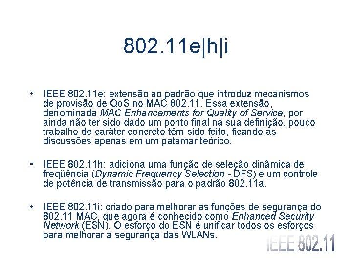 802. 11 e|h|i • IEEE 802. 11 e: extensão ao padrão que introduz mecanismos