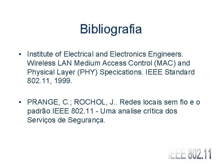 Bibliografia • Institute of Electrical and Electronics Engineers. Wireless LAN Medium Access Control (MAC)