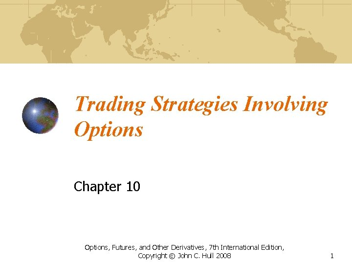 Trading Strategies Involving Options Chapter 10 Options, Futures, and Other Derivatives, 7 th International