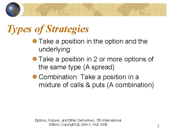 Types of Strategies Take a position in the option and the underlying Take a