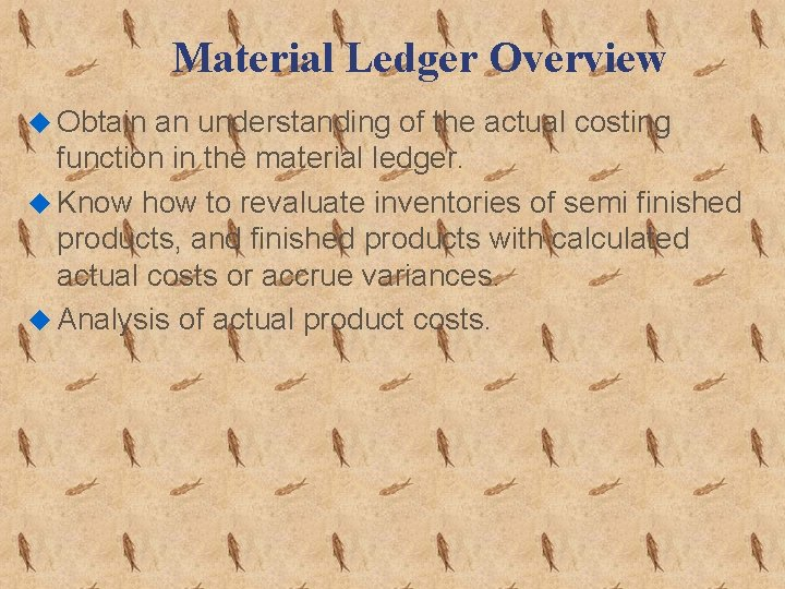 Material Ledger Overview u Obtain an understanding of the actual costing function in the