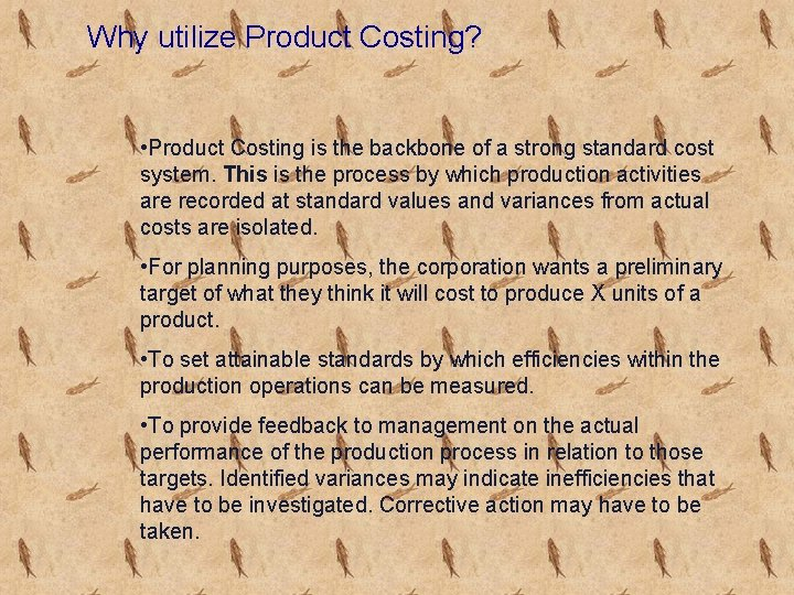 Why utilize Product Costing? • Product Costing is the backbone of a strong standard