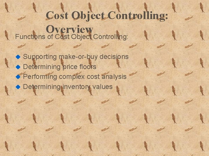 Cost Object Controlling: Overview Functions of Cost Object Controlling: Supporting make-or-buy decisions u Determining