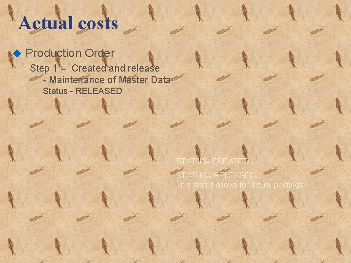 Actual costs u Production Order Step 1 – Created and release - Maintenance of
