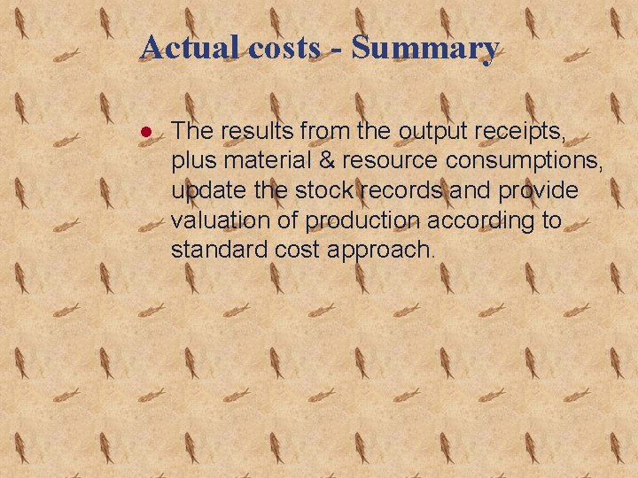 Actual costs - Summary l The results from the output receipts, plus material &