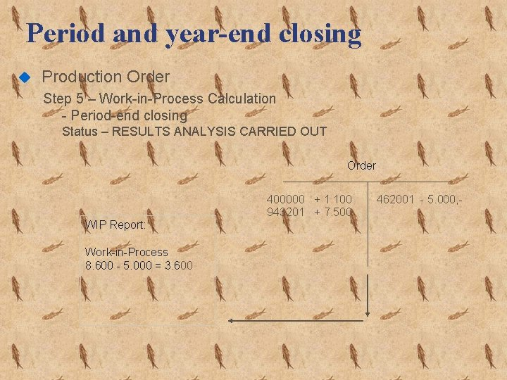 Period and year-end closing u Production Order Step 5 – Work-in-Process Calculation - Period-end