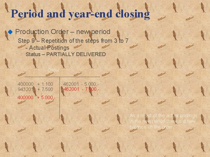 Period and year-end closing u Production Order – new period Step 9 – Repetition