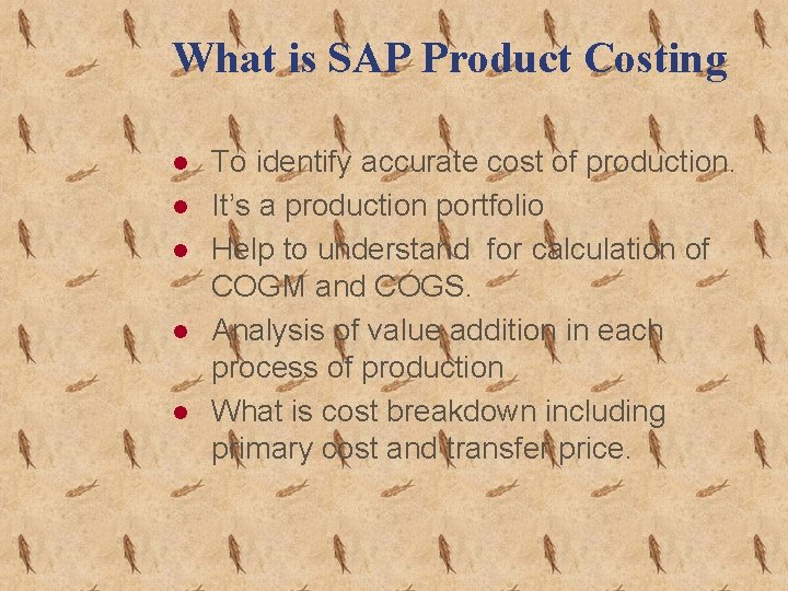 What is SAP Product Costing l l l To identify accurate cost of production.