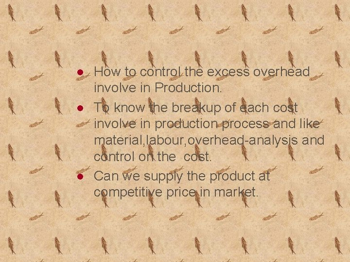 l l l How to control the excess overhead involve in Production. To know
