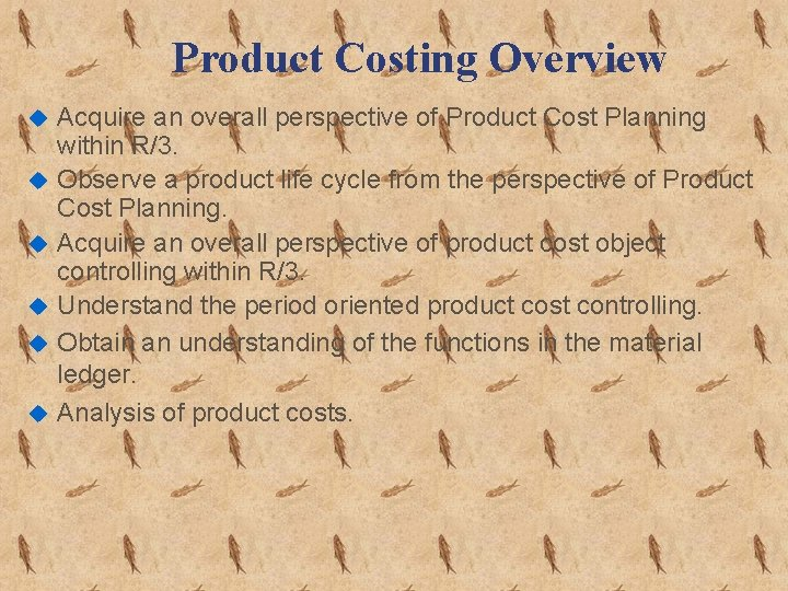 Product Costing Overview u u u Acquire an overall perspective of Product Cost Planning