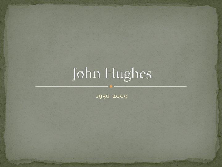 John Hughes 1950 -2009