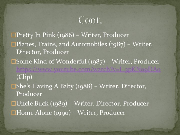 Cont. �Pretty In Pink (1986) – Writer, Producer �Planes, Trains, and Automobiles (1987) –