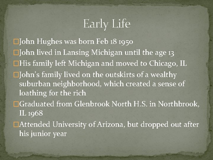 Early Life �John Hughes was born Feb 18 1950 �John lived in Lansing Michigan