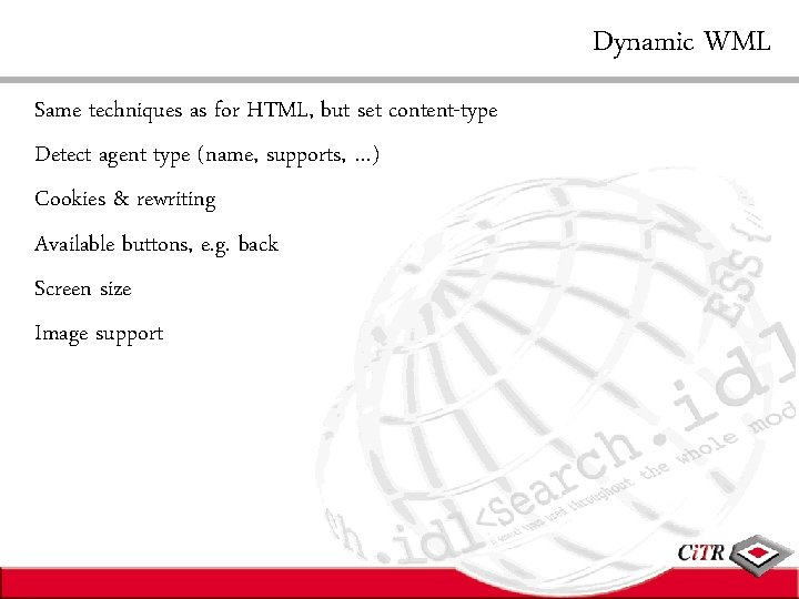 Dynamic WML Same techniques as for HTML, but set content-type Detect agent type (name,
