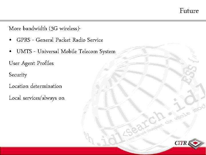 Future More bandwidth (3 G wireless) • GPRS - General Packet Radio Service •