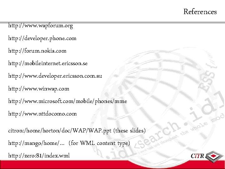 http: //www. wapforum. org http: //developer. phone. com http: //forum. nokia. com http: //mobileinternet.