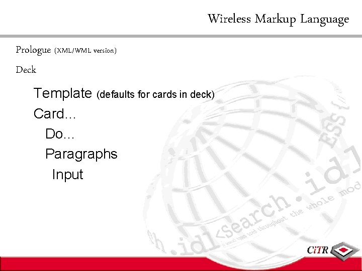 Wireless Markup Language Prologue (XML/WML version) Deck Template (defaults for cards in deck) Card…