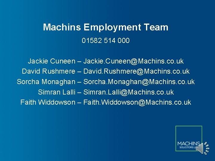 Machins Employment Team 01582 514 000 Jackie Cuneen – Jackie. Cuneen@Machins. co. uk David