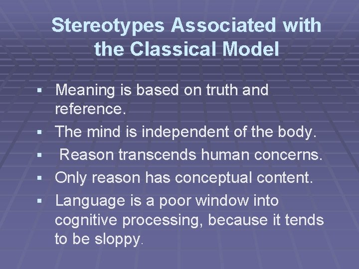 Stereotypes Associated with the Classical Model § Meaning is based on truth and §