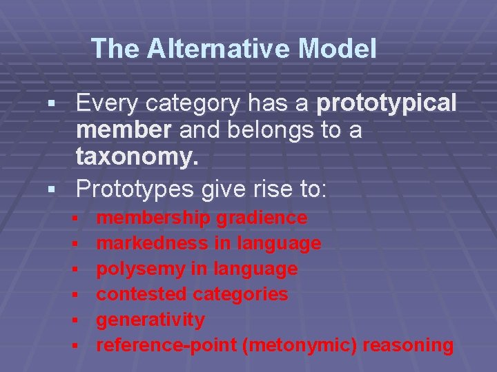 The Alternative Model § Every category has a prototypical member and belongs to a