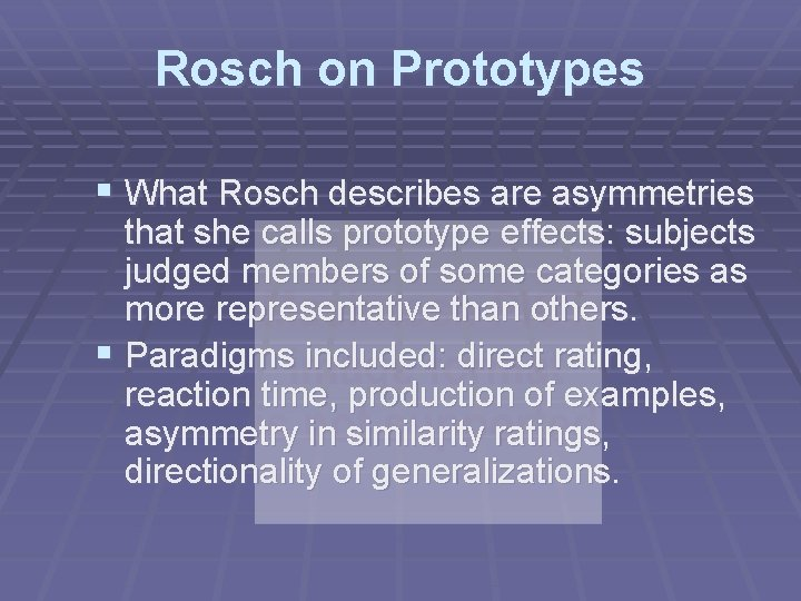 Rosch on Prototypes § What Rosch describes are asymmetries that she calls prototype effects:
