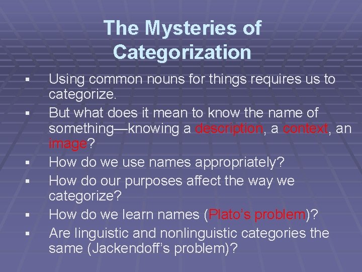 The Mysteries of Categorization § § § Using common nouns for things requires us