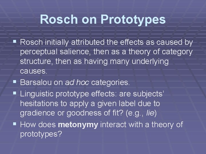 Rosch on Prototypes § Rosch initially attributed the effects as caused by perceptual salience,