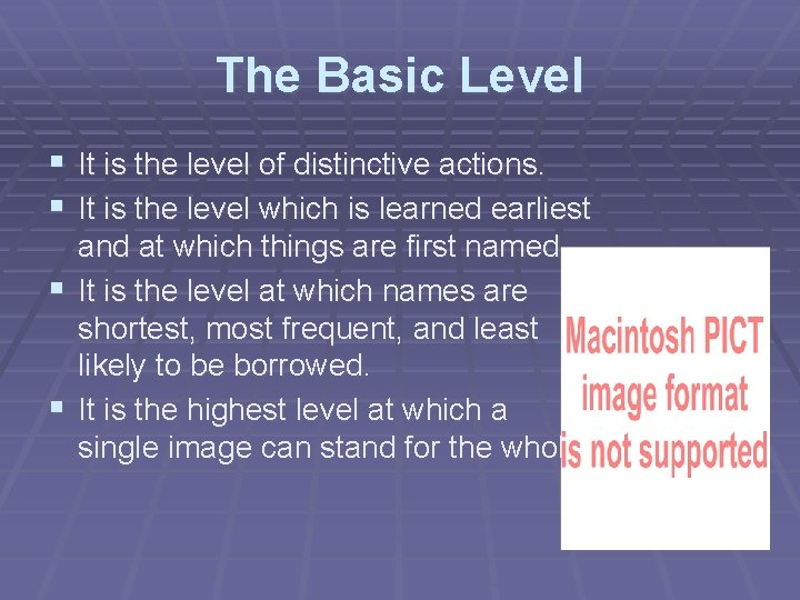 The Basic Level § It is the level of distinctive actions. § It is
